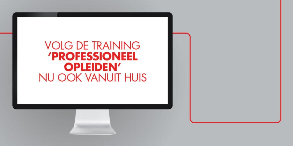 Volg de training 'Professioneel Opleiden' nu ook vanuit huis