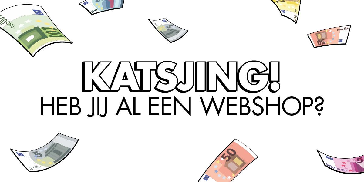 KATSJING! Heb jij al een webshop?
